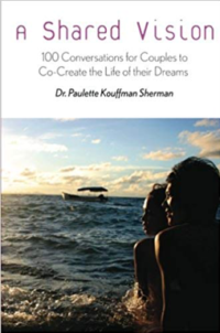 A Shared Vision- 100 Exercises for Couples to Co-Create the Lives of Their Dreams