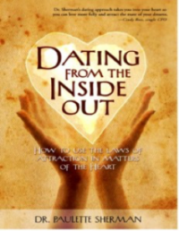 Dating from the Inside Out- How to Use the Law of Attraction in Matters of the Heart