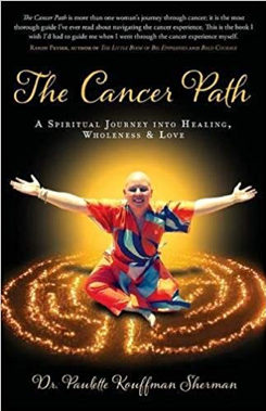 The Cancer Path- A Spiritual Journey into Healing, Wholeness & Love